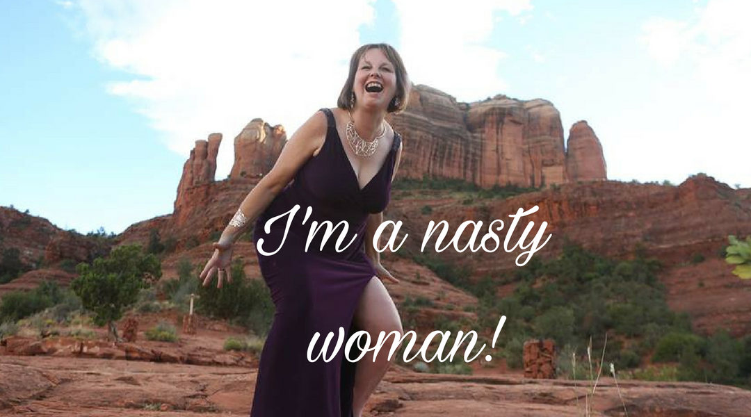I am a nasty woman