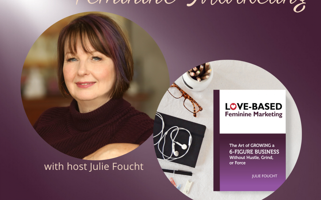 Re-launch of The Art of Feminine Marketing Podcast with Julie Foucht: Episode Sixty One